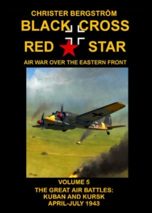 Image for Black Cross Red Star  Air War Over the Eastern Front : Volume 5 -- The Great Air Battles: Kuban and Kursk April-July 1943