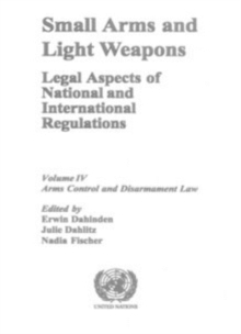 Image for Small Arms and Light Weapons : Legal Aspects of National and International Regulations - A Contribution to the United Nations Conference on the Illicit Trade in Small Arms and Light Weapons in All Its