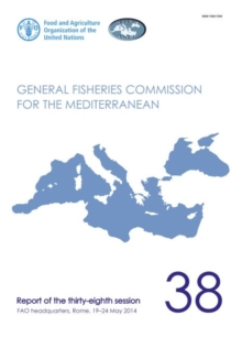 Image for Report of the thirty-eighth session of the General Fisheries Commission for the Mediterranean : FAO Headquarters, Rome, Italy, 19-24 May 2014