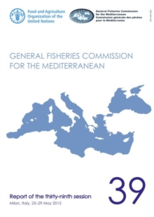 Image for Report of the thirty-ninth session of the General Fisheries Commission for the Mediterranean : Milan, Italy, 25-29 May 2015