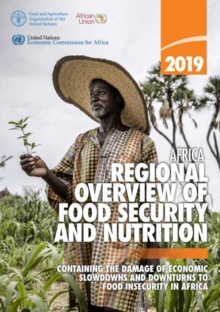 Image for Africa - Regional Overview of Food Security and Nutrition 2019 : Containing the Damage of Economic Slowdowns and Downturns to Food Security in Africa