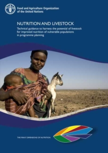 Image for Nutrition and Livestock : Technical Guidance to Harness the Potential of Livestock for Improved Nutrition of Vulnerable Populations in Programme Planning