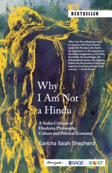 Image for Why I am not a Hindu  : a Sudra critique of Hindutva philosophy, culture and political economy