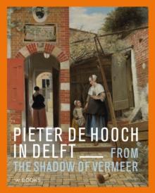 Image for Pieter de Hooch : From the Shadow of Vermeer