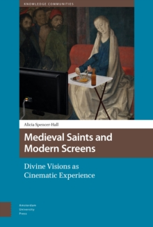 Image for Medieval saints and modern screens  : divine visions as cinematic experience