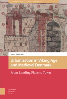 Image for Urbanization in Viking Age and Medieval Denmark : From Landing Place to Town