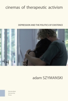 Image for Cinemas of Therapeutic Activism : Depression and the Politics of Existence