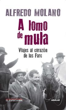 Image for A lomo de mula / On the Mule's Back: Journeys to the Heart of the FARC : Viajes al corazon de las Farc