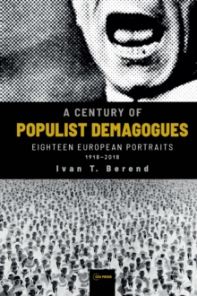 Image for A Century of Populist Demagogues : Eighteen European Portraits, 1918-2018