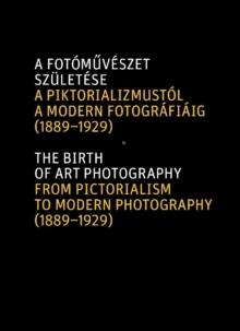 Image for A fotâom·uvâeszet szèuletâese  : a piktorializmustâol a modern fotogrâafiâaig (1889-1929)