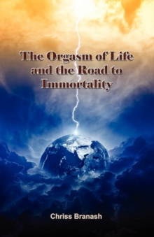 Image for The Orgasm of Life and the Road to Immortality