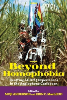 Image for Beyond Homophobia : Centring LGBTQ Experiences in the Anglophone Caribbean