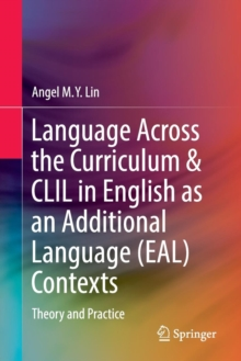Image for Language across the curriculum & CLIL in English as an additional language (EAL) contexts  : theory and practice