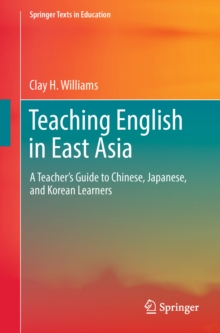 Image for Teaching English in East Asia: a teacher's guide to Chinese, Japanese, and Korean learners