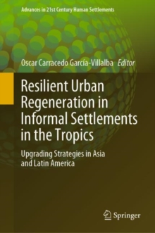 Image for Resilient Urban Regeneration in Informal Settlements in the Tropics : Upgrading Strategies in Asia and Latin America