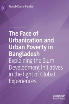Image for The Face of Urbanization and Urban Poverty in Bangladesh : Explaining the Slum Development Initiatives in the light of Global Experiences