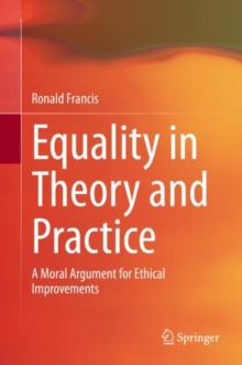 Image for Equality in Theory and Practice : A Moral Argument for Ethical Improvements