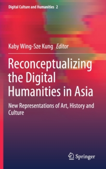 Image for Reconceptualising the Digital Humanities in Asia : New Representations of Art, History and Culture
