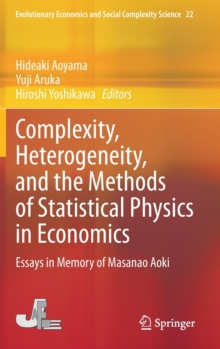 Image for Complexity, Heterogeneity, and the Methods of Statistical Physics in Economics : Essays in Memory of Masanao Aoki