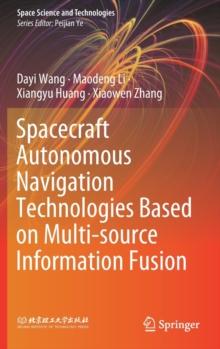 Image for Spacecraft Autonomous Navigation Technologies Based on Multi-source Information Fusion