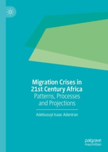 Image for Migration Crises in 21st Century Africa: Patterns, Processes and Projections