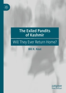 Image for The Exiled Pandits of Kashmir : Will They Ever Return Home?