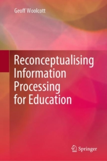 Image for Reconceptualising Information Processing for Education