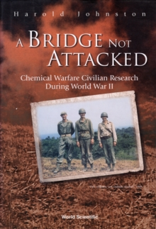 Image for A bridge not attacked  : chemical warfare civilian research during World War II