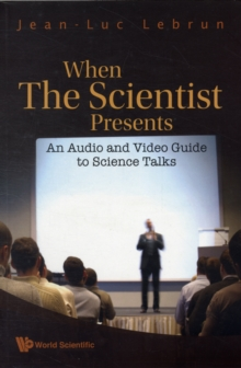 Image for When the scientist presents  : an audio and video guide to science talks