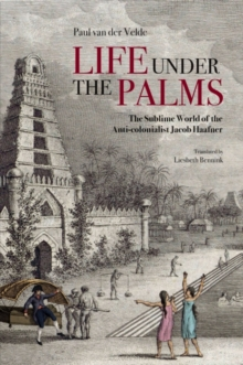 Image for Life Under the Palms : The Sublime World of the Anti-colonialist Jacob Haafner