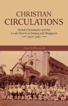 Image for Christian Circulations : Global Christianity and the Local Church in Penang and Singapore, 1819-2000