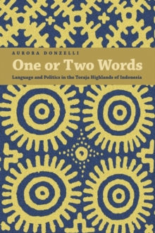 Image for One or Two Words : Language and Politics in the Toraja Highlands of Indonesia