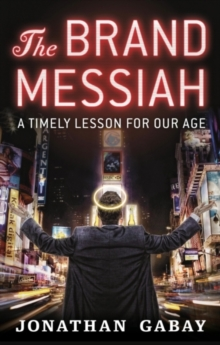 Image for The brand messiah  : a timely lesson for our age