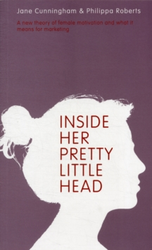 Image for Inside Her Pretty Little Head : A New Theory of Female Motivation and What it Means for Marketing